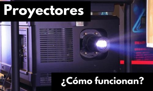 como funcionan los proyectores