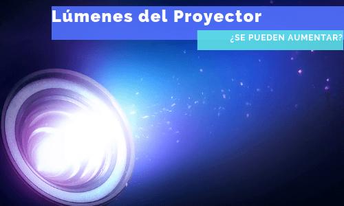 aumentar los lúmenes del proyector