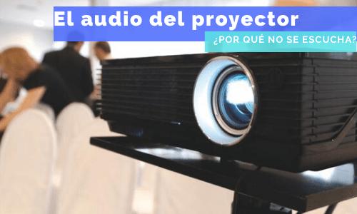 el proyector no se escucha